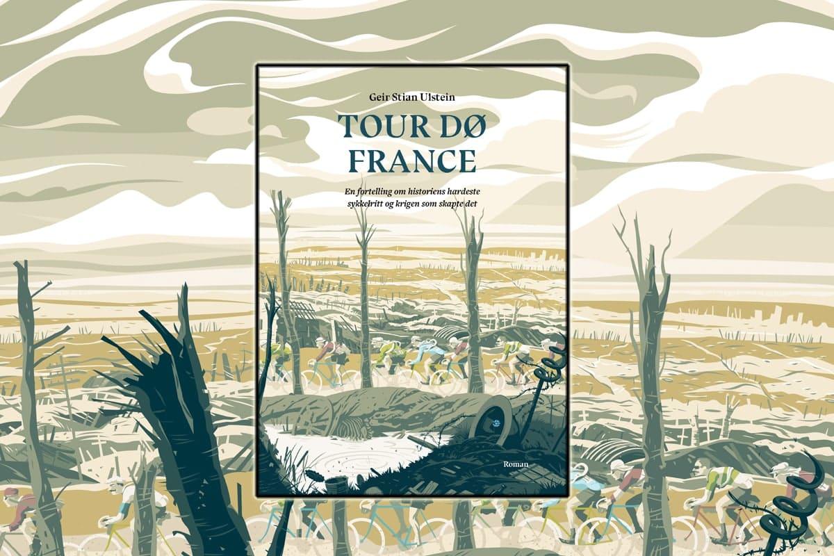 Tour DØ France av Geir Stian Ulstein. En fortelling om historiens hardeste  sykkelritt – og krigen som skapte det
