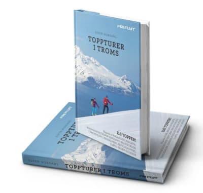 Toppturer i TROMS: 116 TOPPER! Skiguide til Malangen, Kvaløya Ringvassøya,Tromsø fastland, Balsfjorden, Tamokdalen, Lyngsalpene, Kåfjordalpene, Uløya, Kågen og Senja.
