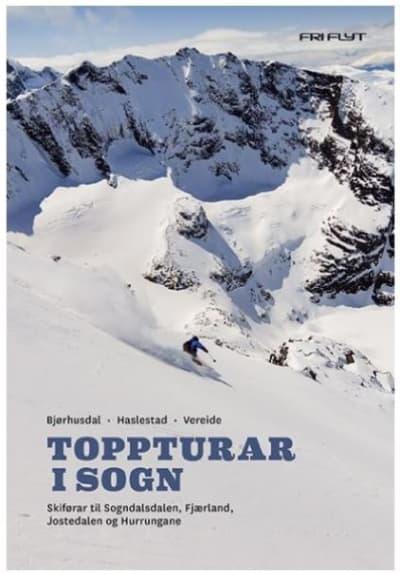 Toppturar i Sogn: Skiførar til Sogndalsdalen, Fjærland, Jostedalen og Hurrungane.